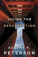 Living the Resurrection:  by Eugene H. Peterson, Risen Christ in everyday life