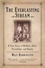 The Everlasting Stream : A True Story of Rabbits, Guns, Friendship, and...