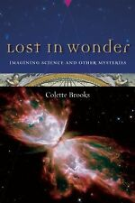 Lost in Wonder : Imagining Science and Other Mysteries by Colette Brooks...