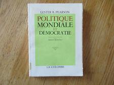 Politique mondiale et démocratie Lester B. PEARSON Peace Nobel de la Paix 1958
