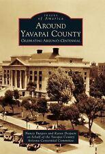 Around Yavapai County: Celebrating Arizona's Centennial (Images of America), Yav