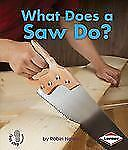 First Step Nonfiction - Tools at Work: What Does a Saw Do? by Robin Nelson...
