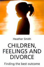Children, Feelings and Divorce: Finding the Best Outcome by Heather Smith...