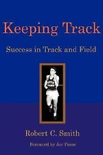 Keeping Track : Success in Track and Field by Robert C. Smith (2007, Paperback)