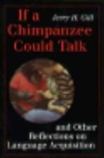 If a Chimpanzee Could Talk and Other Reflections on Language Acquisition, Gill,