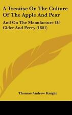 A Treatise On The Culture Of The Apple And Pear: And On The Manufacture Of Cider