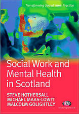 Social Work and Mental Health in Scotland by Malcolm Golightley, Steve J. Hothe…