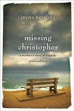 Missing Christopher : A Mother's Story of Tragedy, Grief and Love by Jayne...