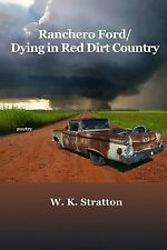 Ranchero Ford/Dying in Red Dirt Country by Stratton, W.K.