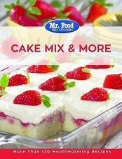 Mr. Food Test Kitchen The Ultimate Cake Mix & More Cookbook: More Than 130 Mouth