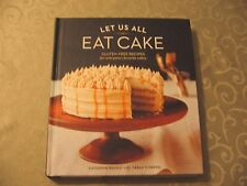 Let Us All Eat Cake : Gluten-Free Recipes for Everyone's Favorite Cakes by Sarah