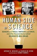 The Human Side of Science : Edison and Tesla, Watson and Crick, and the...