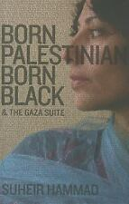 Born Palestinian, Born Black : And the Gaza Suite by Suheir Hammad (2010,...