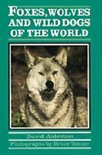 Foxes, Wolves and Wild Dogs of the World (Of the World Series)