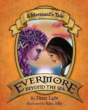A Mermaid's Tale : Evermore Beyond the Sea by Diane Light (2013, Paperback)