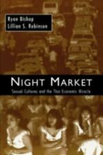 Night Market: Sexual Cultures and the Thai Economic Miracle by Bishop, Ryan, Ro