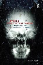 Ethics in the Virtual World : The Morality and Psychology of Gaming by Garry...