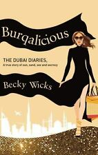 Burqalicious: the Dubai Diaries : A True Story of Sun, Sand, Sex, and Secrecy by