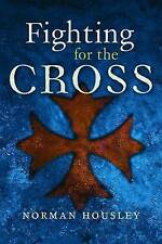 Fighting for the Cross: Crusading to the Holy Land by Professor Norman Housley