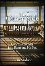 The Other Side of the Earth : Life's Final Journey for a Father and His Son...