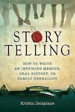 Storytelling : How to Write an Inspiring Memoir, Oral History, or Family...