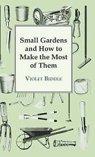 Small Gardens and How to Make the Most of Them by Violet Biddle (2008,...