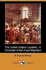 The United Empire Loyalists : A Chronicle of the Great Migration by W....