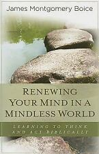 Renewing Your Mind in a Mindless World: Learning to Think and Act Biblically by