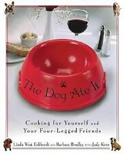 The Dog Ate It : Cooking for Yourself and Your Four-Legged Friends by Barbara...
