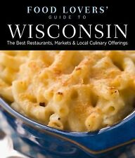 Food Lovers' Guide to® Wisconsin: The Best Restaurants, Markets & Local Culinary