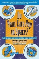 Do Your Ears Pop in Space?: And 500 Other Surprising Questions about Space Trave