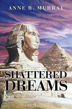 Shattered Dreams by Anne R. Murray (2016, Paperback)