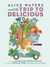 Alice Waters and the Trip to Delicious by Jacqueline Briggs Martin (2014,...