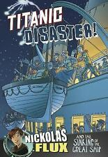 Titanic Disaster!: Nickolas Flux and the Sinking of the Great Ship (Nickolas Flu