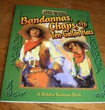 Bandanas, Chaps and Ten-Gallon Hats Life in the Old West by Bobbie Kalman...