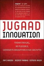 Jugaad Innovation : Think Frugal, Be Flexible, Generate Breakthrough Growth...