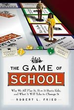 The Game of School: Why We All Play It, How It Hurts Kids,and What It Will Take