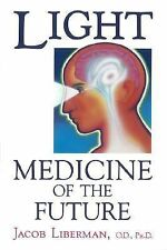 Excellent, Light: Medicine of the Future : How We Can Use It to Heal Ourselves N
