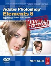 Adobe Photoshop Elements 6 Maximum Performance: Unleash the hidden performance o