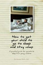 How to Get Your Child to Go to Sleep and Stay Asleep - a Practical Guide for...