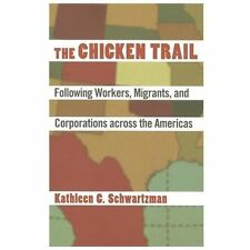 The Chicken Trail : Following Workers, Migrants, and Corporations Across the...