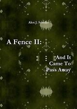 A Fence II : And It Came to Pass Away by Alex J. Sowder (2015, Paperback)