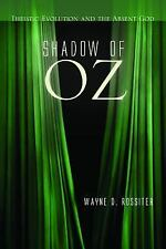 Shadow of Oz : Theistic Evolution and the Absent God by Wayne D. Rossiter...