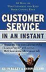 Excellent, Customer Service In an Instant: 60 Ways to Win Customers and Keep The