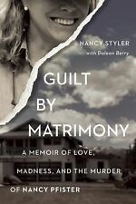 Guilt by Matrimony : A Memoir of Love, Madness, and the Murder of Nancy...