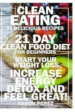 Simple Clean Eating Recipes, Easy Cookbook and Diet: Clean Eating: 21 Day...