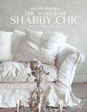 The World of Shabby Chic : Beautiful Homes, My Story and Vision by Rachel...