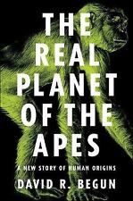 The Real Planet of the Apes : A New Story of Human Origins by David R. Begun...