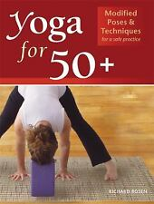 Yoga for 50+ : Modified Poses and Techniques for a Safe Practice by Richard...