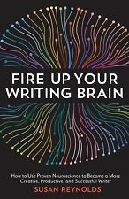 Fire up Your Writing Brain : How to Use Proven Neuroscience to Become a More...